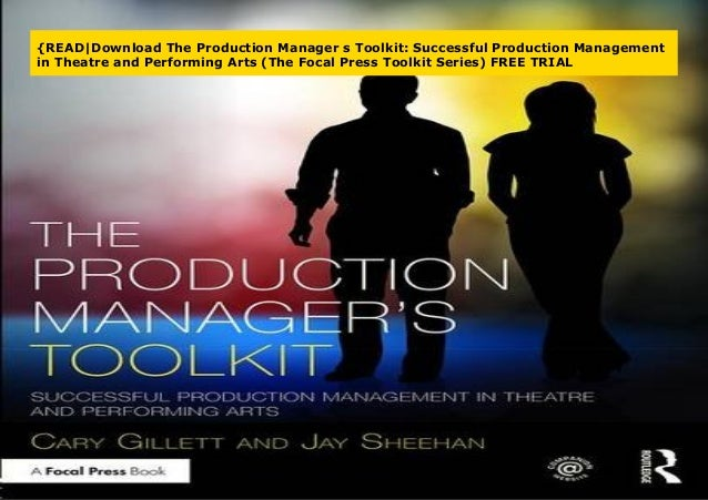 Successful Production Management in Theatre and Performing Arts The Production Managers Toolkit