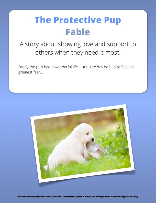 The Protective Pup Fable A story about showing love and support to others when they need it most. Brody the pup had a wond...