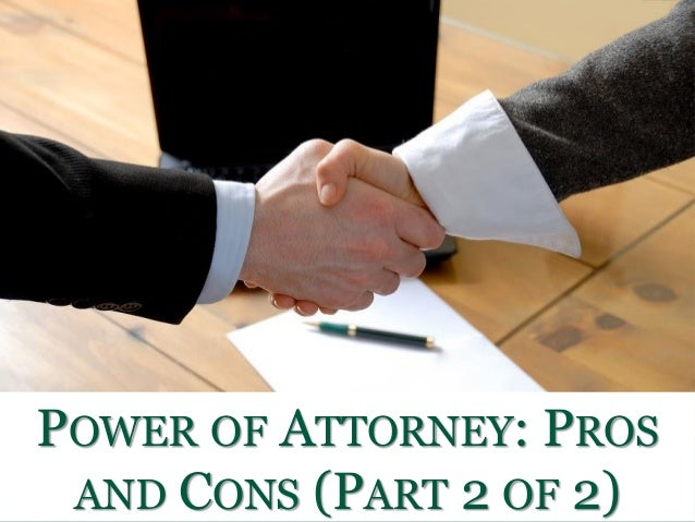 135 N. Pennsylvania Street Suite 1100 Indianapolis, IN, 46204-2485 Phone: (317) 684-1100 POWER OF ATTORNEY: PROS AND CONS ...
