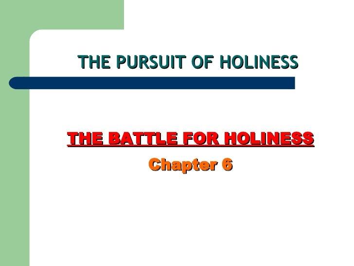 THE PURSUIT OF HOLINESS   <ul><li>THE BATTLE FOR HOLINESS </li></ul><ul><li>Chapter 6 </li></ul>