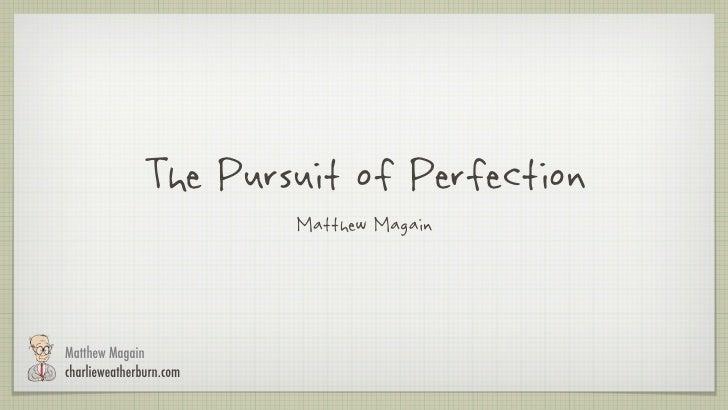 The Pursuit of Perfection                         Matthew MagainMatthew Magaincharlieweatherburn.com