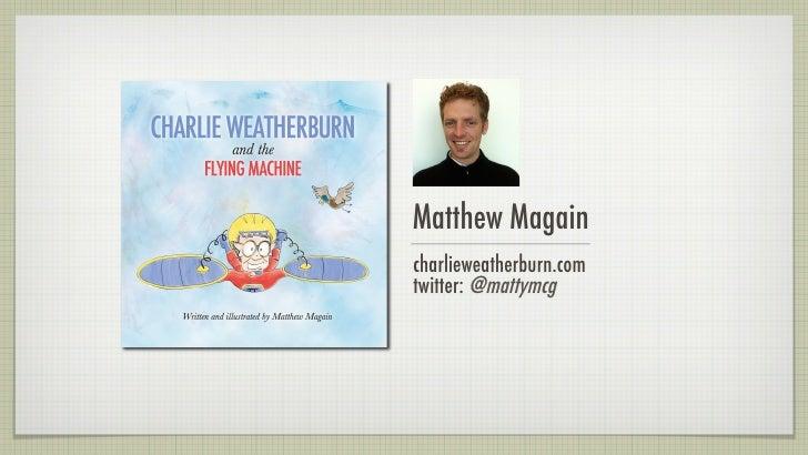 Matthew Magaincharlieweatherburn.comtwitter: @mattymcg