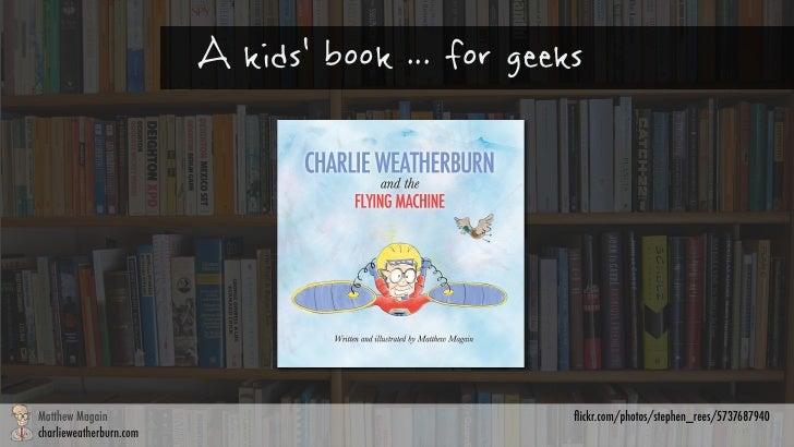 A kids' book ... for geeks       Matthew Magain       charlieweatherburn.comMatthew Magain                                ...
