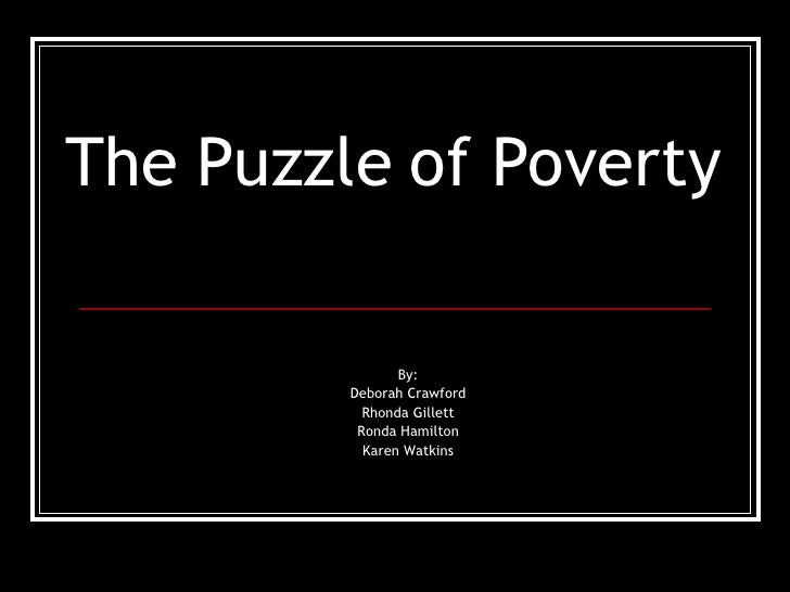 The Puzzle of Poverty By: Deborah Crawford Rhonda Gillett Ronda Hamilton Karen Watkins