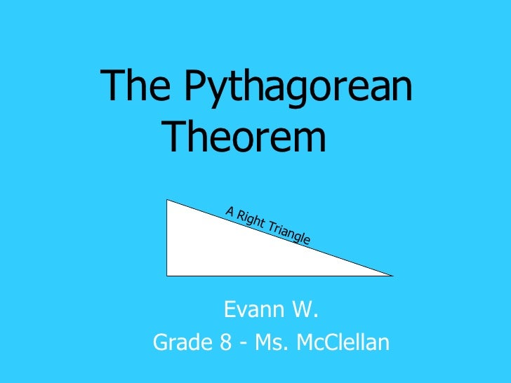 The Pythagorean Theorem   Evann W. Grade 8 - Ms. McClellan A Right Triangle