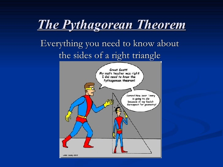 The Pythagorean Theorem Everything you need to know about the sides of a right triangle