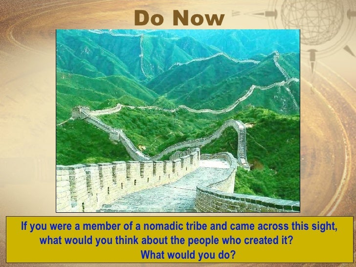 Do Now   If you were a member of a nomadic tribe and came across this sight, what would you think about the people who cre...