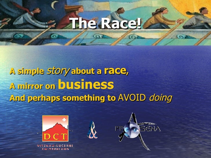 The Race! A simple  story  about a  race ,  A mirror on  business   And perhaps something to  AVOID  doing &