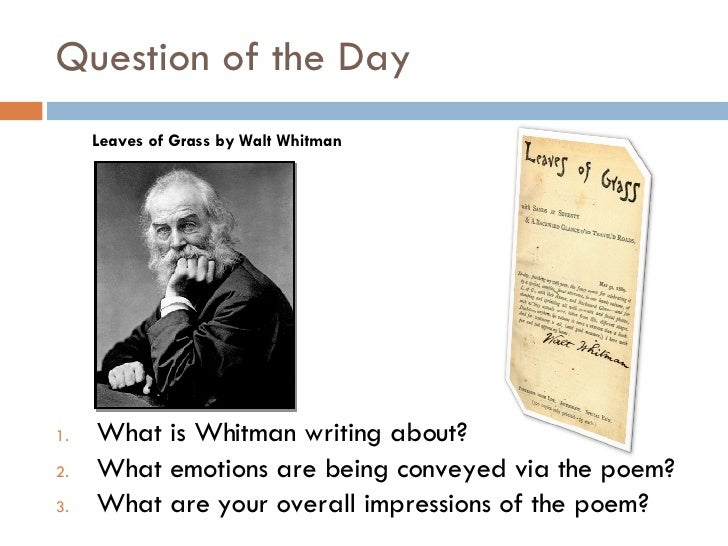 Question of the Day <ul><li>What is Whitman writing about? </li></ul><ul><li>What emotions are being conveyed via the poem...