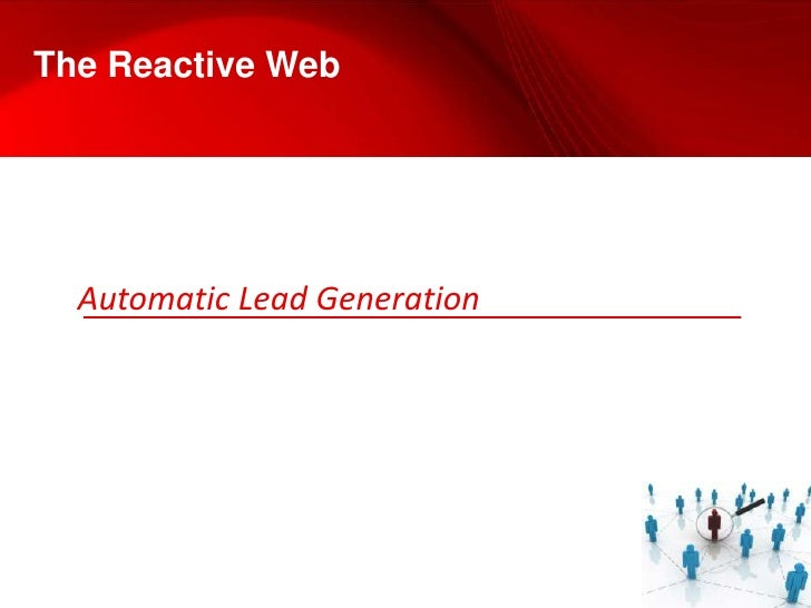 The Reactive Web<br />Automatic Lead Generation<br />