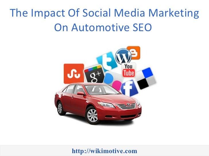 The Impact Of Social Media Marketing        On Automotive SEO           http://wikimotive.com