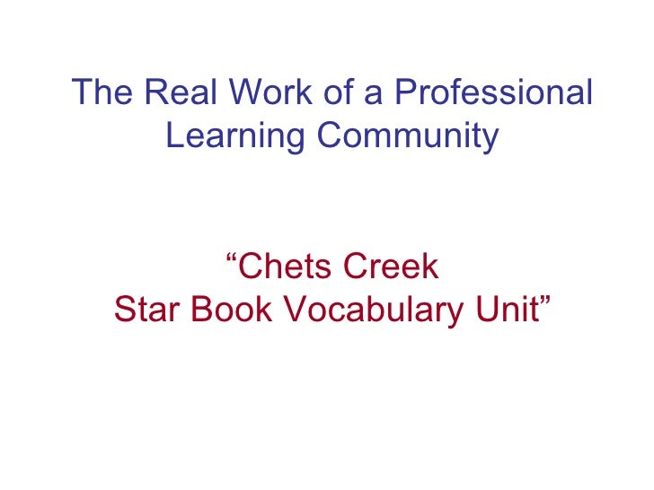 "The Real Work of a Professional Learning Community ""Chets Creek Star Book Vocabulary Unit"""