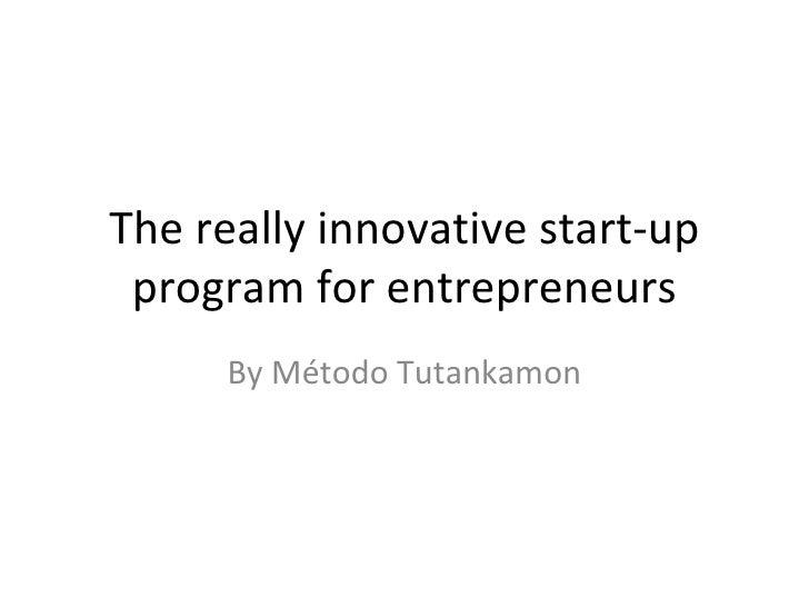 The really innovative start-up program for entrepreneurs By Método Tutankamon