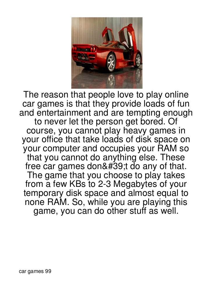 The reason that people love to play online car games is that they provide loads of funand entertainment and are tempting e...