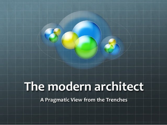 The	   modern	   architect	    A	   Pragmatic	   View	   from	   the	   Trenches