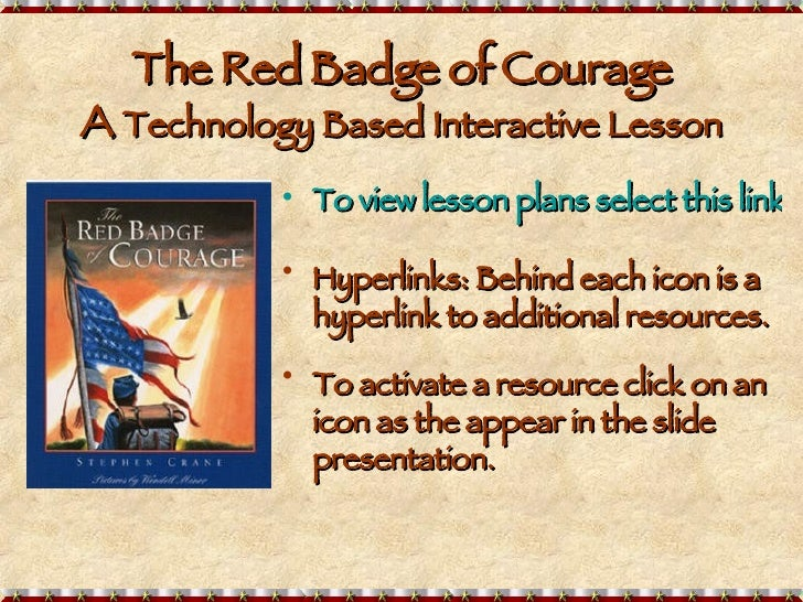 The Red Badge of Courage A  Technology Based Interactive Lesson <ul><li>To view lesson plans select this link. </li></ul><...
