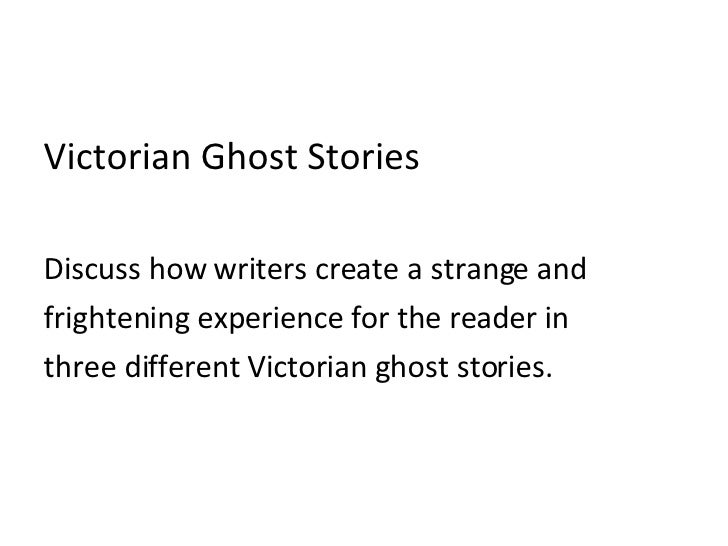 <ul><li>Victorian Ghost Stories </li></ul><ul><li>Discuss how writers create a strange and  </li></ul><ul><li>frightening ...