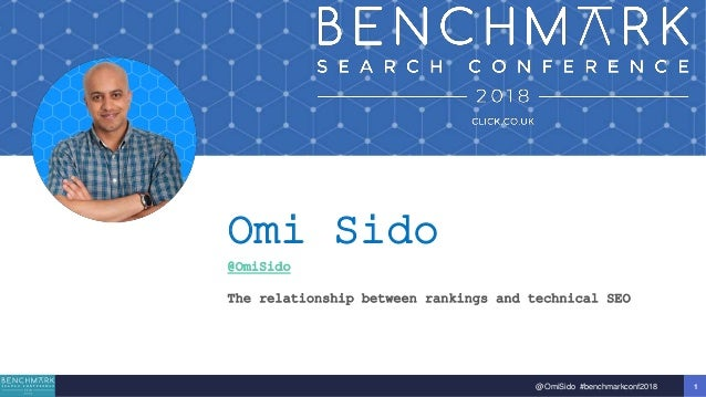 1@OmiSido #benchmarkconf2018 Omi Sido @OmiSido The relationship between rankings and technical SEO