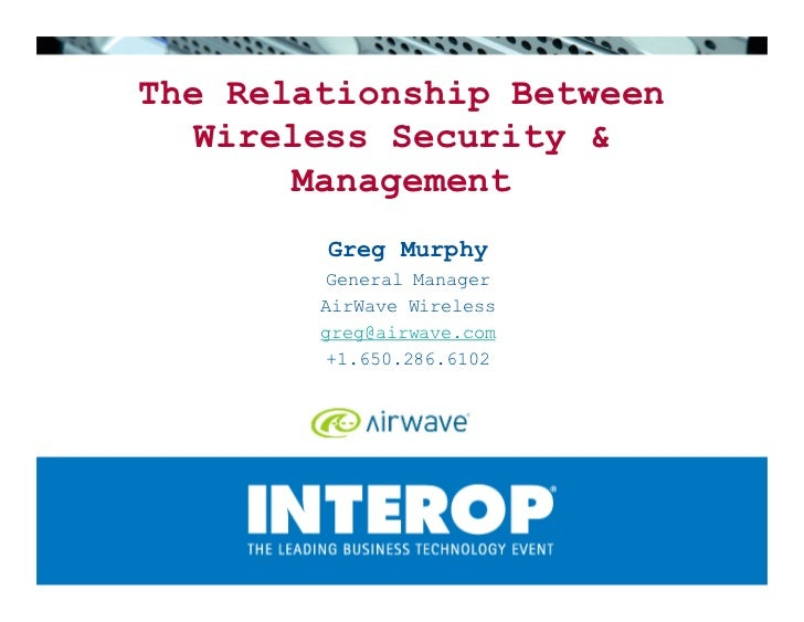 The Relationship Between    Wireless Security         Management         Greg Murphy         General Manager         AirWa...