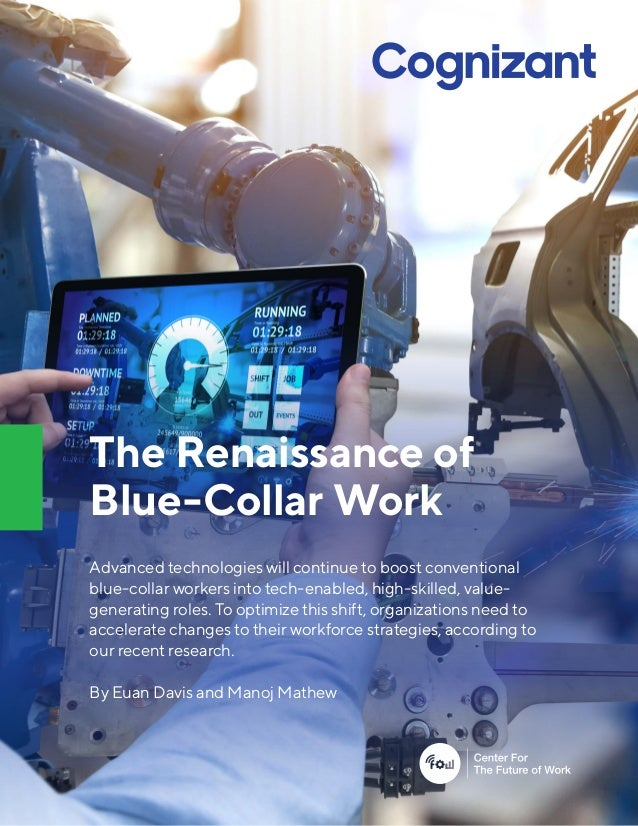 The Renaissance of Blue-Collar Work Advanced technologies will continue to boost conventional blue-collar workers into tec...