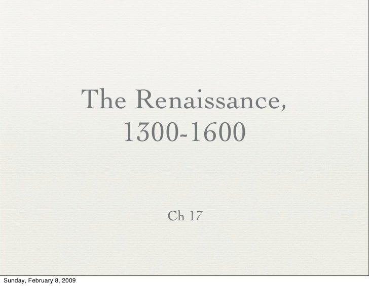 The Renaissance,                               1300-1600                                   Ch 17    Sunday, February 8, 20...