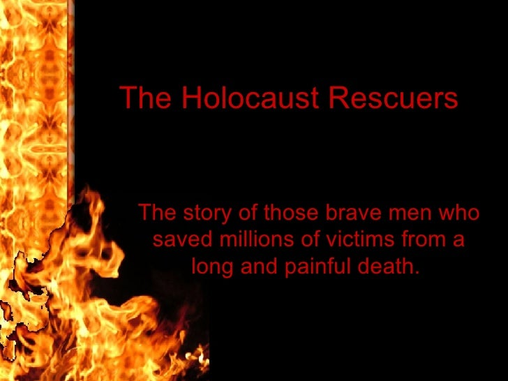 The Holocaust Rescuers  The story of those brave men who saved millions of victims from a long and painful death.