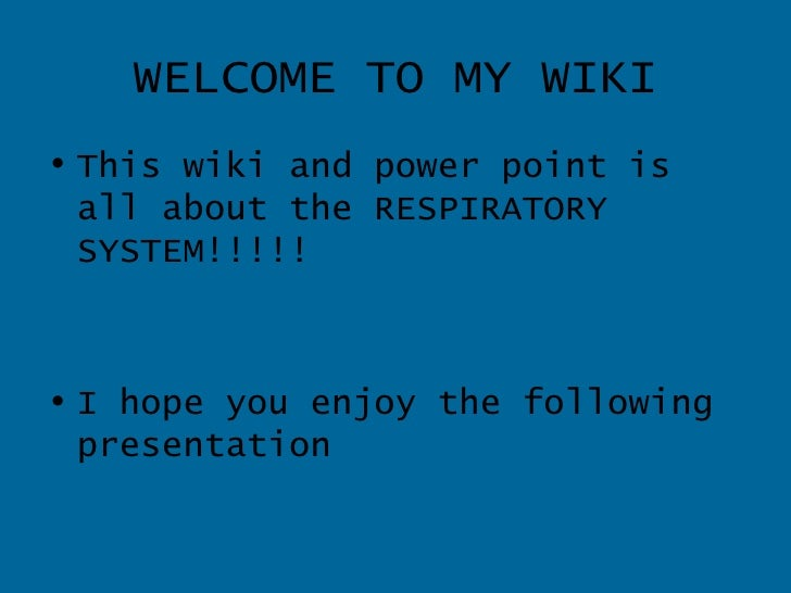 WELCOME TO MY WIKI <ul><li>This wiki and power point is all about the RESPIRATORY SYSTEM!!!!! </li></ul><ul><li>I hope you...