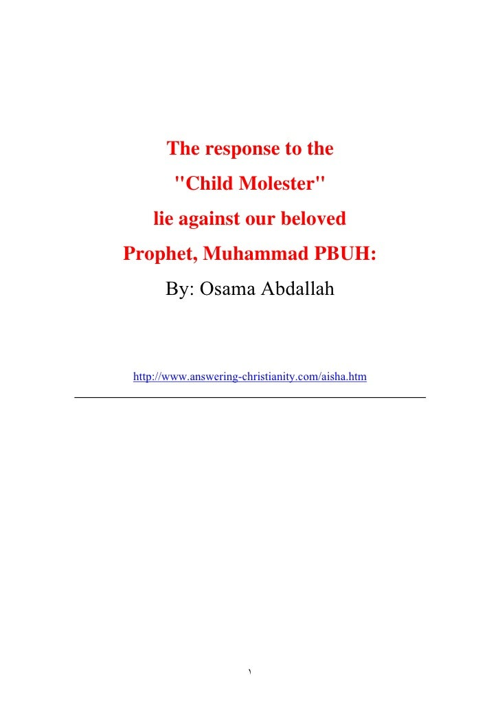 The response to the         quot;Child Molesterquot;     lie against our beloved Prophet, Muhammad PBUH:       By: Osama A...