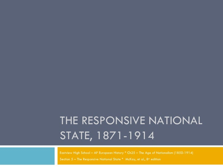 THE RESPONSIVE NATIONAL STATE, 1871-1914 Eastview High School – AP European History * Ch25 – The Age of Nationalism (1850-...