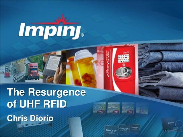 The Resurgence of UHF RFID Chris Diorio 1  | © 2013