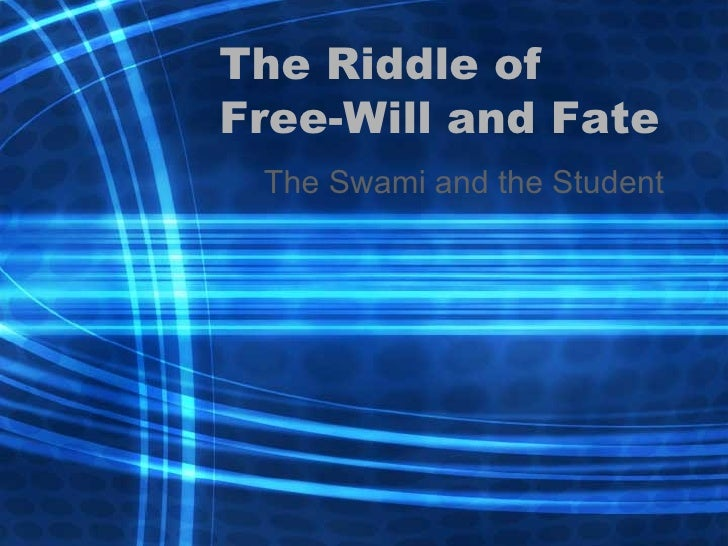 The Riddle of Free-Will and Fate The Swami and the Student