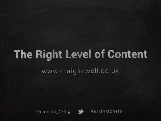 The Right Level of Content  wwvv. craigsewell. co. ul<  @cubicle_Craig $ #BlM4M2help