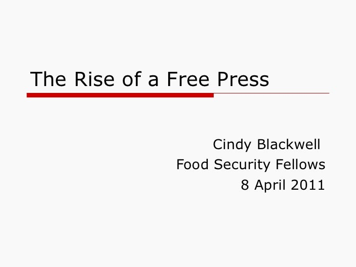 The Rise of a Free Press Cindy Blackwell  Food Security Fellows 8 April 2011