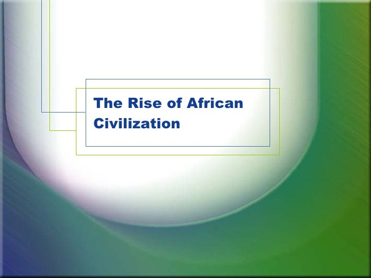 The Rise of African Civilization