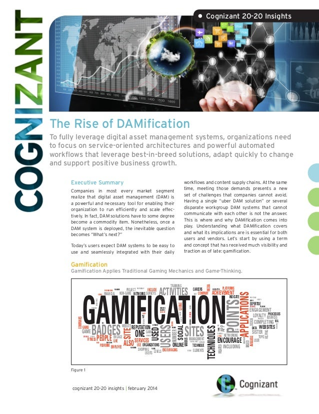 • Cognizant 20-20 Insights  The Rise of DAMification To fully leverage digital asset management systems, organizations nee...