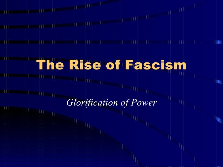 The Rise of Fascism Glorification of Power