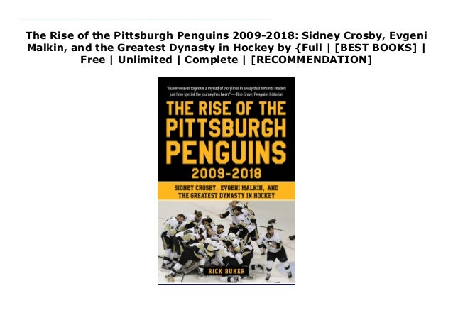 The Rise of the Pittsburgh Penguins 2009-2018: Sidney Crosby, Evgeni Malkin, and the Greatest Dynasty in Hockey by {Full |...