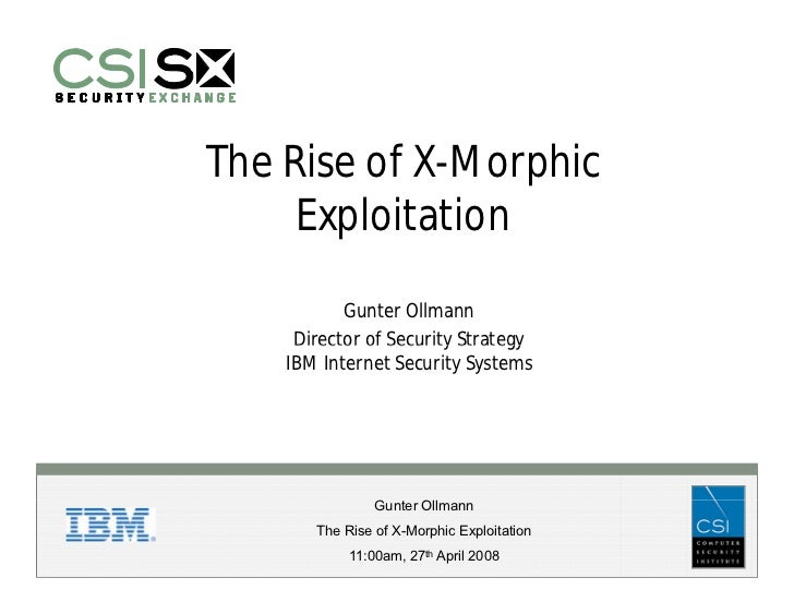 The Rise of X-Morphic      Exploitation            Gunter Ollmann      Director of Security Strategy     IBM Internet Secu...
