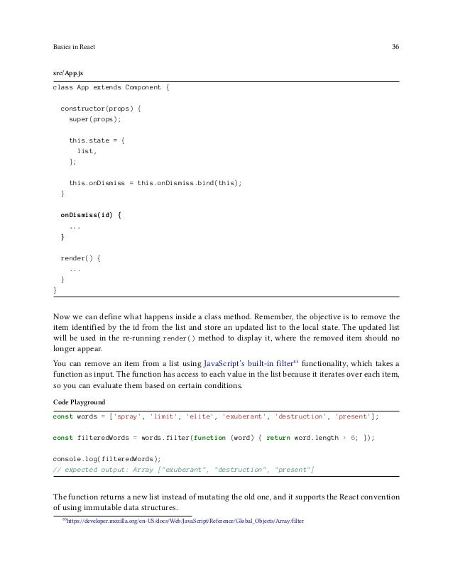 Basics in React 37 src/App.js onDismiss(id) { const updatedList = this.state.list.filter(function isNotId(item) { return i...