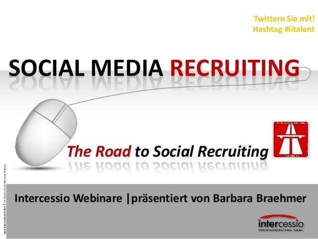www.intercessio.de©20131TheRoadtoSocialRecruiting-WebinarSOCIAL MEDIA RECRUITINGIntercessio Webinare |präsentiert von Barb...