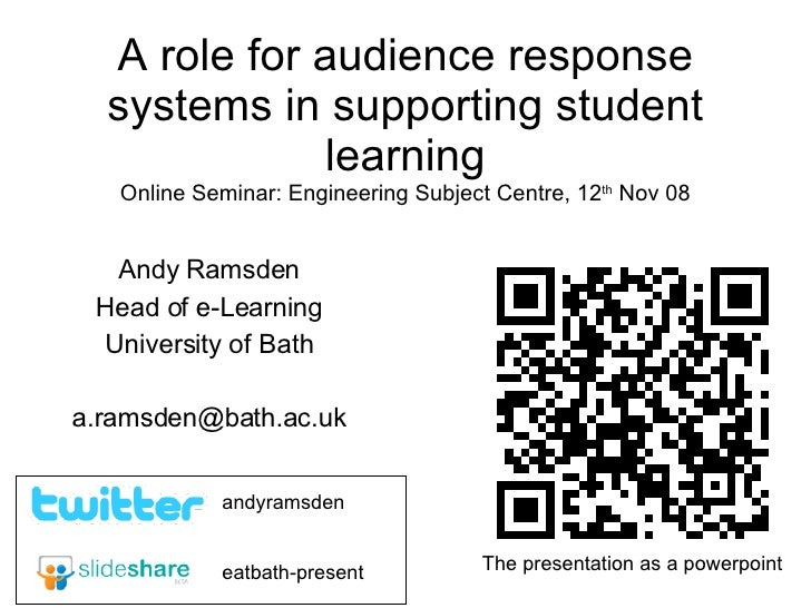 A role for audience response systems in supporting student learning Online Seminar: Engineering Subject Centre, 12 th  Nov...