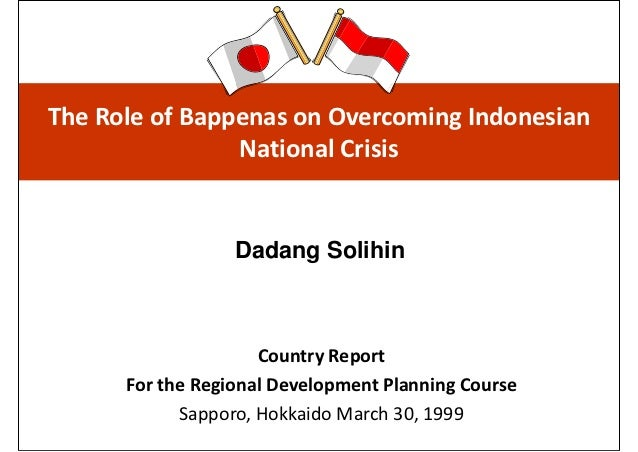 The Role of Bappenas on Overcoming Indonesian                 National Crisis                  Dadang Solihin             ...