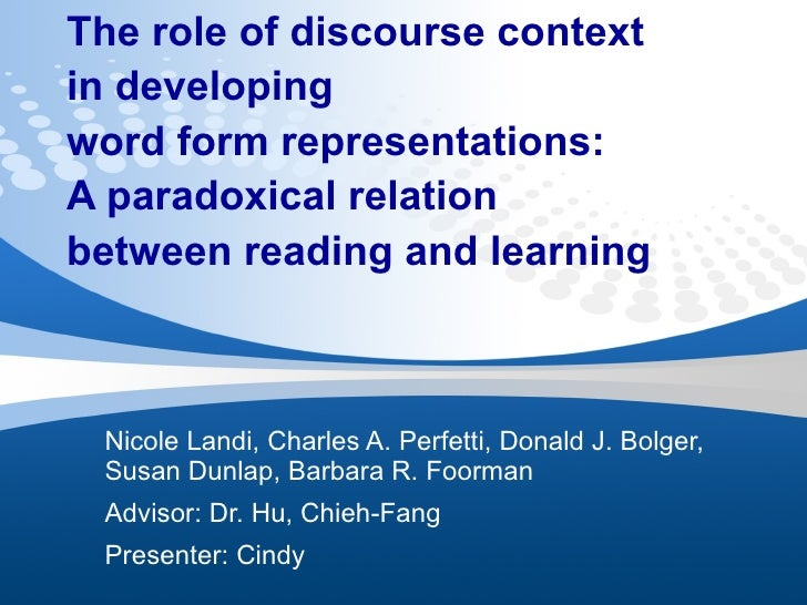 The role of discourse context  in developing  word form representations:  A paradoxical relation between reading and learn...