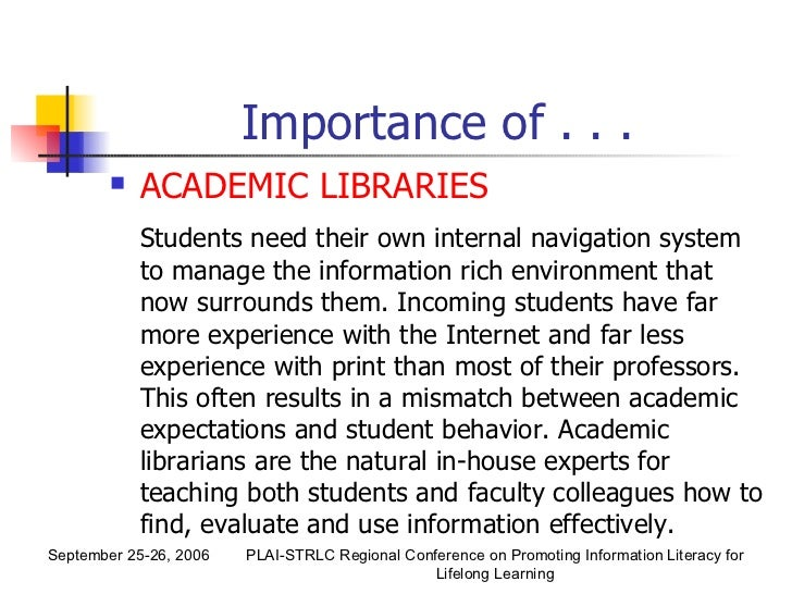 importance of libraries The importance of academic libraries by natasha cooper | october 18, 2011 as an academic librarian, news about studies such as the recently reported erial (ethnographic research in illinois academic libraries) project always pique my curiosity.