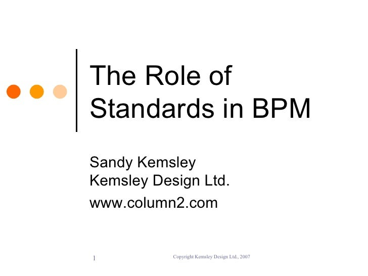 The Role of Standards in BPM Sandy Kemsley Kemsley Design Ltd. www.column2.com