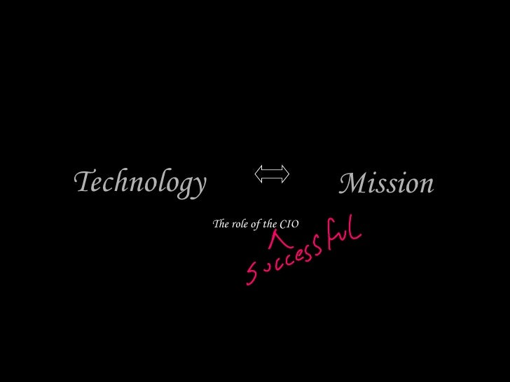 Mission The role of the CIO Technology
