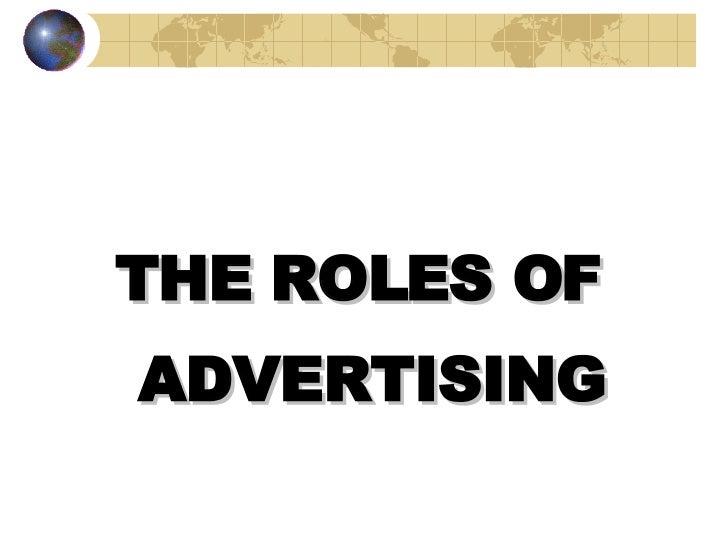<ul><li>THE ROLES OF </li></ul><ul><li>ADVERTISING </li></ul>