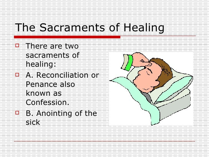 sacraments of healing Sacraments of healing the lord jesus christ, physician of our souls and bodies, who forgave the sins of the paralytic and restored him to bodily health,3 has willed that his church.