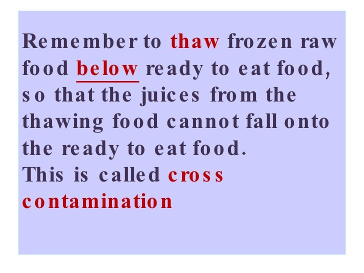 Remember to  thaw  frozen raw food  below   ready to eat food, so that the juices from the thawing food cannot fall onto t...