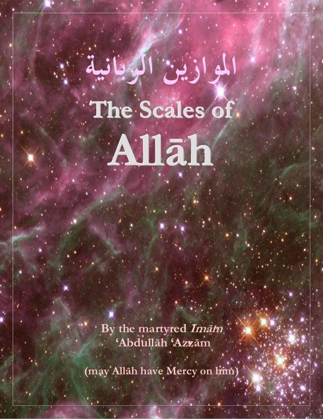 TTThhheee SSScccaaallleeesss ooofff AAAllllllāāāhhh By the martyred Imām 'Abdullāh 'Azzām (may Allāh have Mercy on him)